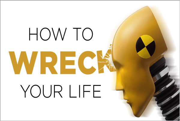 How to Wreck Your Life